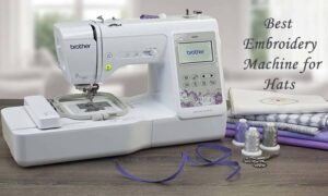 Best embroidery machine for hats makers